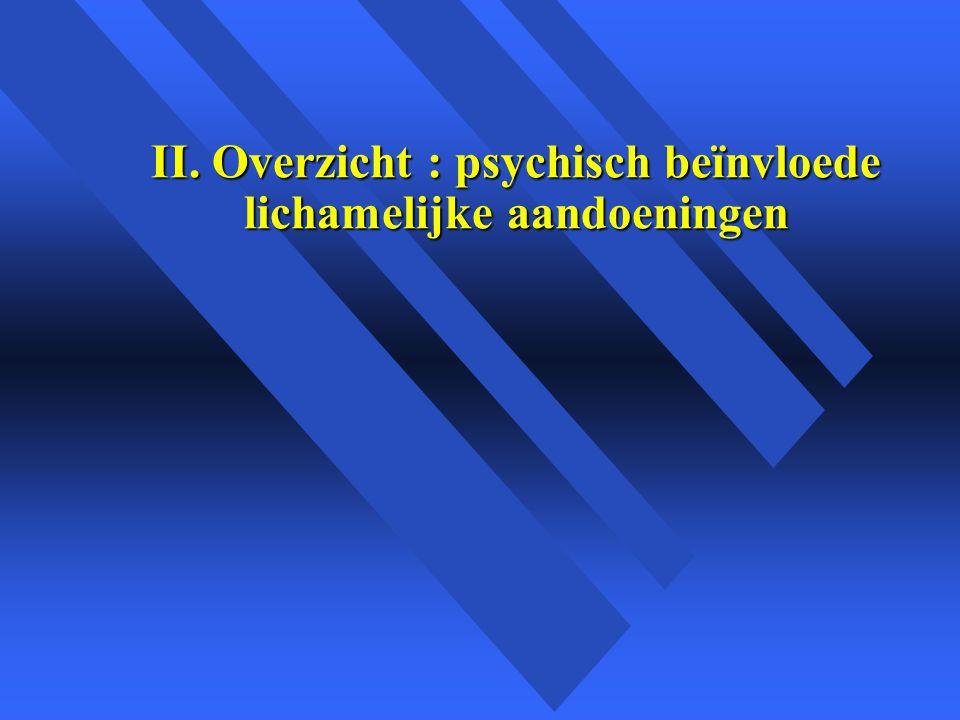 II. Overzicht : psychisch beïnvloede lichamelijke aandoeningen
