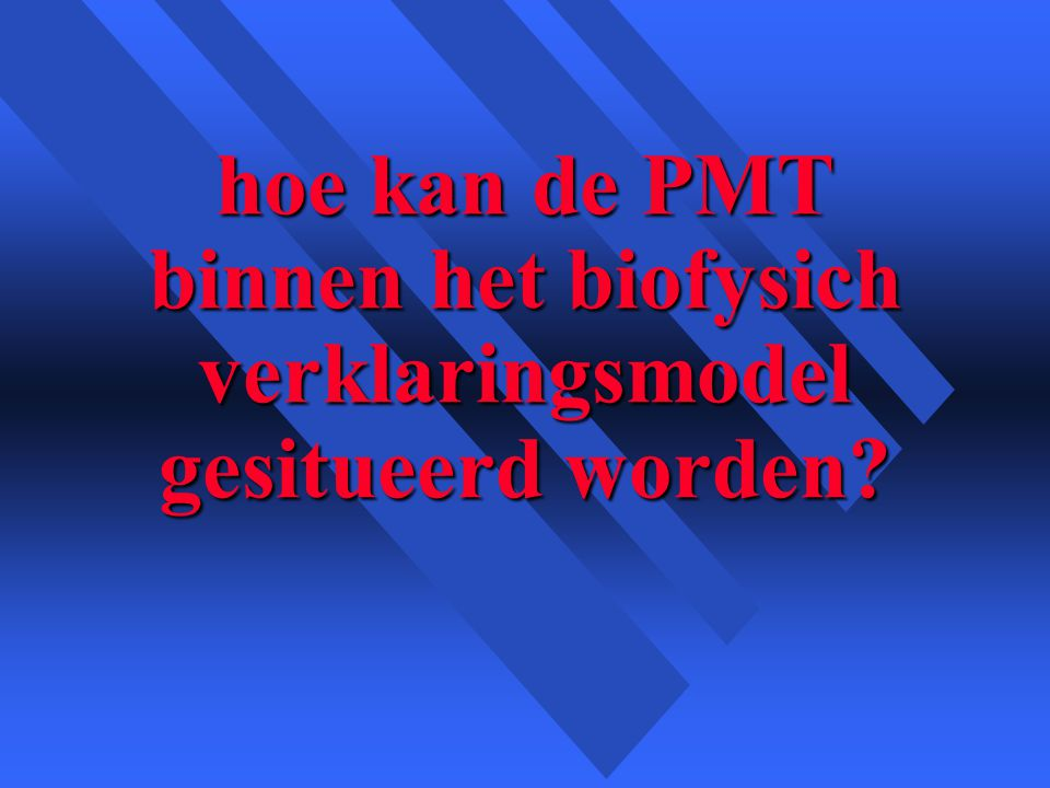 hoe kan de PMT binnen het biofysich verklaringsmodel gesitueerd worden