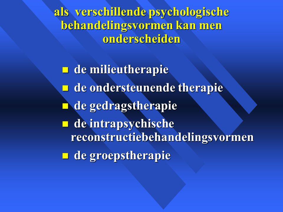 als verschillende psychologische behandelingsvormen kan men onderscheiden