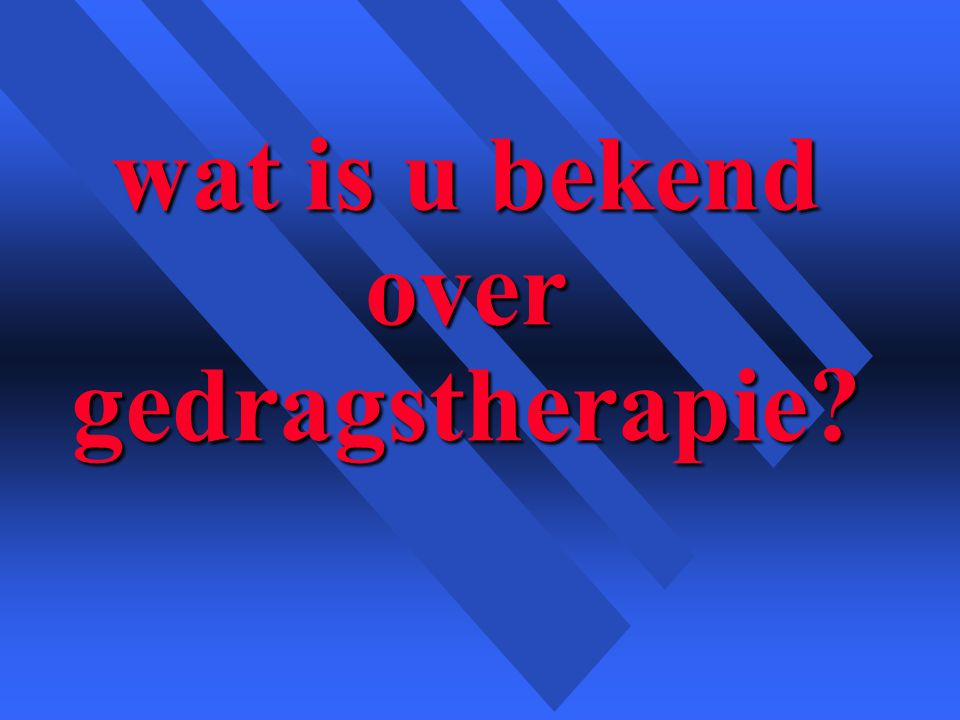 wat is u bekend over gedragstherapie