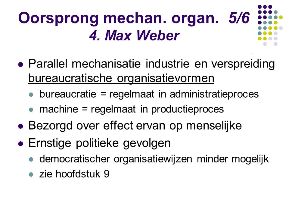 Oorsprong mechan. organ. 5/6 4. Max Weber