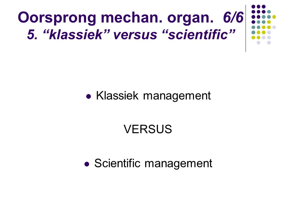 Oorsprong mechan. organ. 6/6 5. klassiek versus scientific