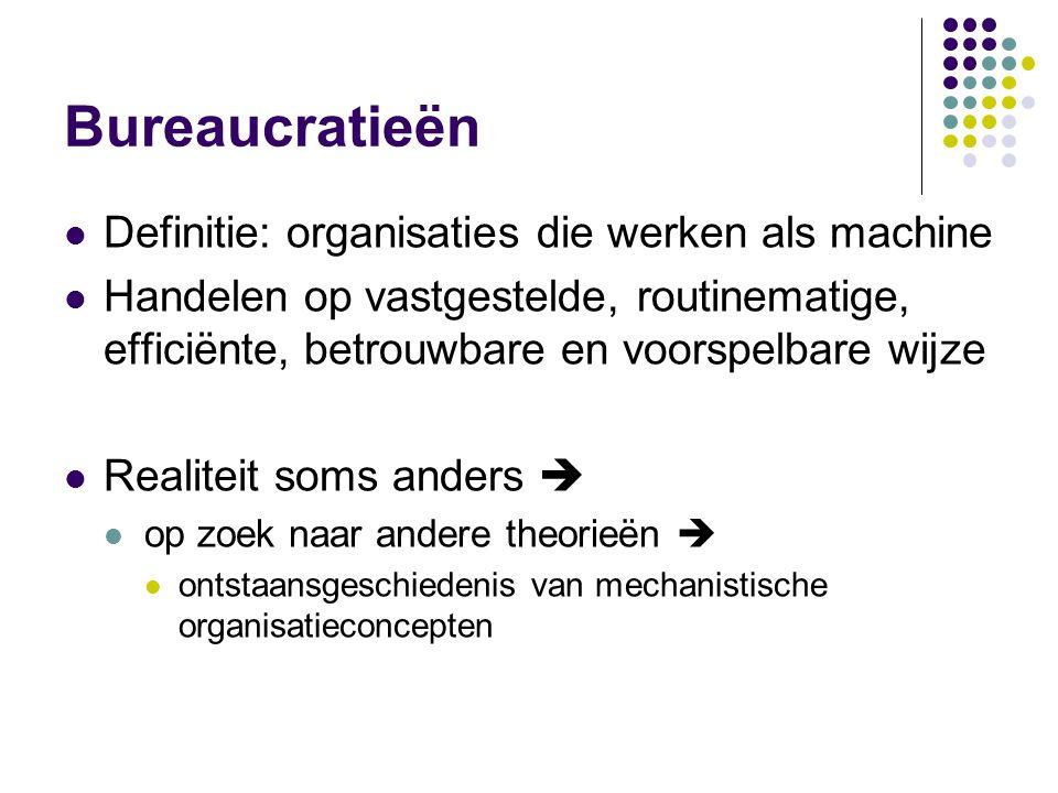 Bureaucratieën Definitie: organisaties die werken als machine