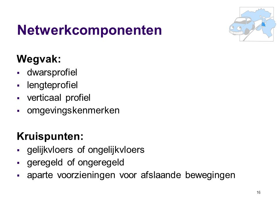 Netwerkcomponenten Wegvak: Kruispunten: dwarsprofiel lengteprofiel