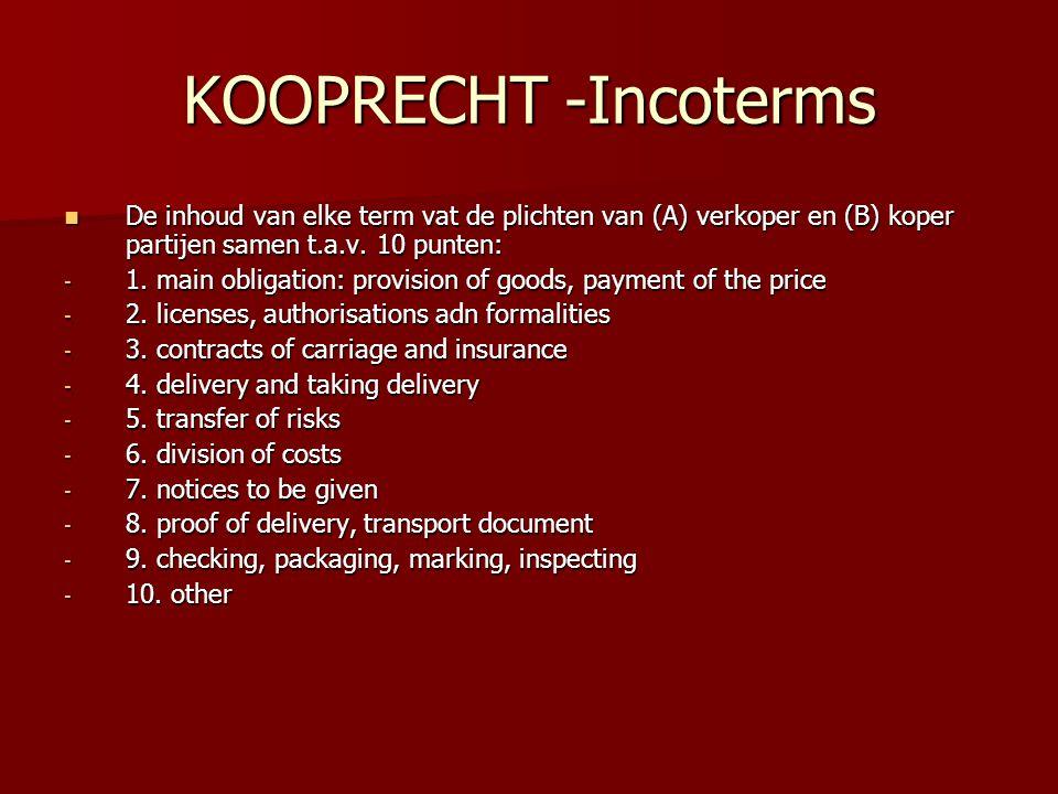 KOOPRECHT -Incoterms De inhoud van elke term vat de plichten van (A) verkoper en (B) koper partijen samen t.a.v. 10 punten: