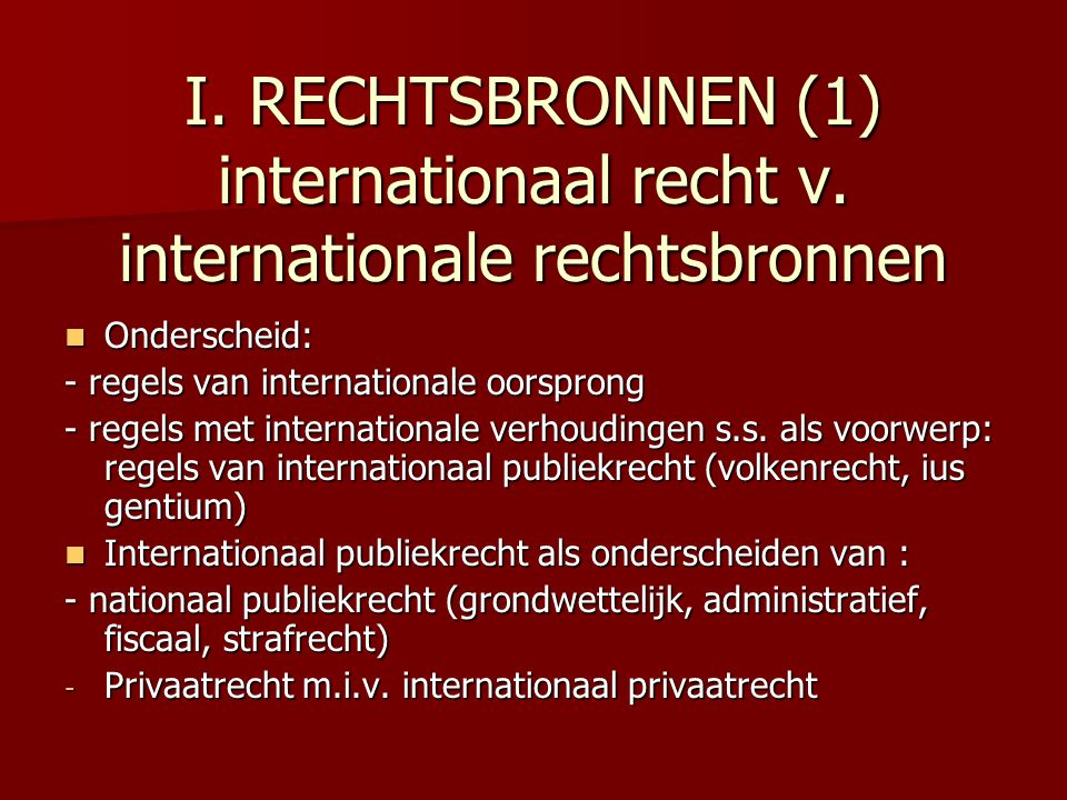 I. RECHTSBRONNEN (1) internationaal recht v