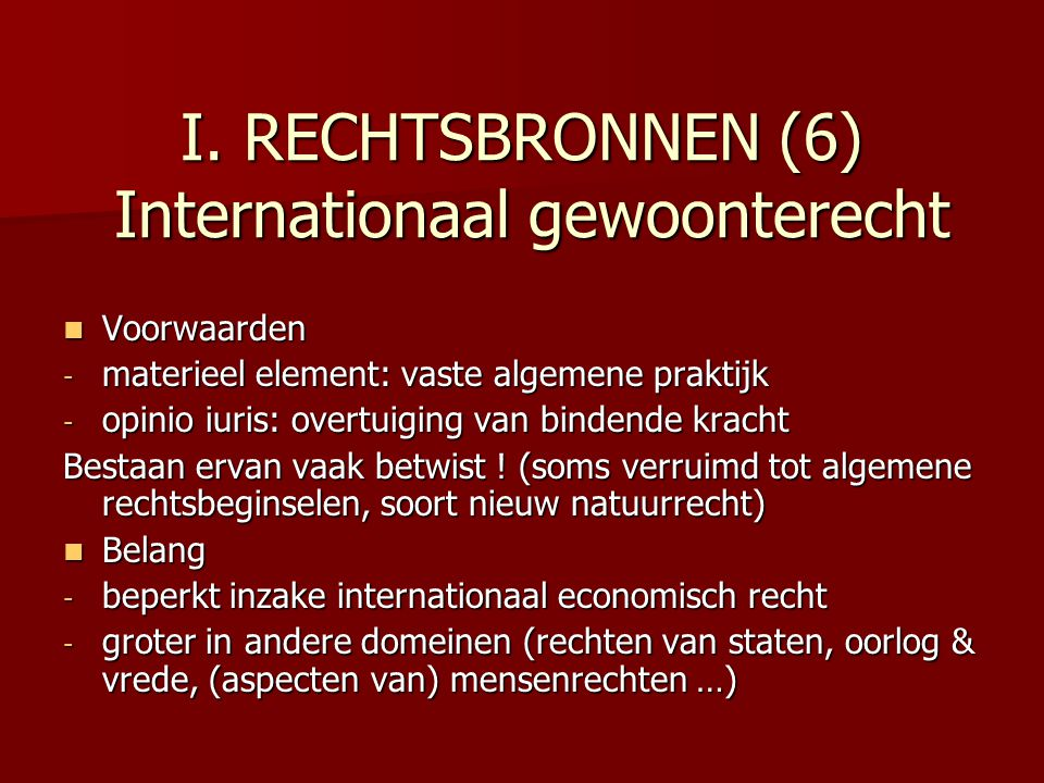 I. RECHTSBRONNEN (6) Internationaal gewoonterecht