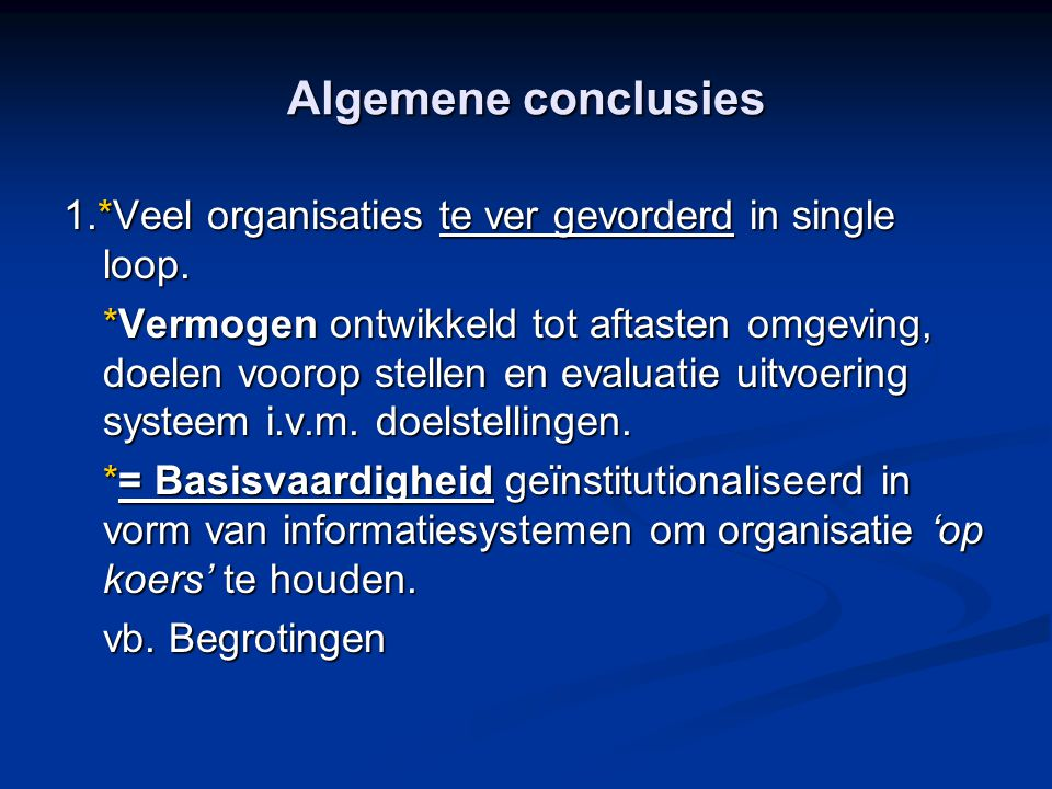 Algemene conclusies 1.*Veel organisaties te ver gevorderd in single loop.