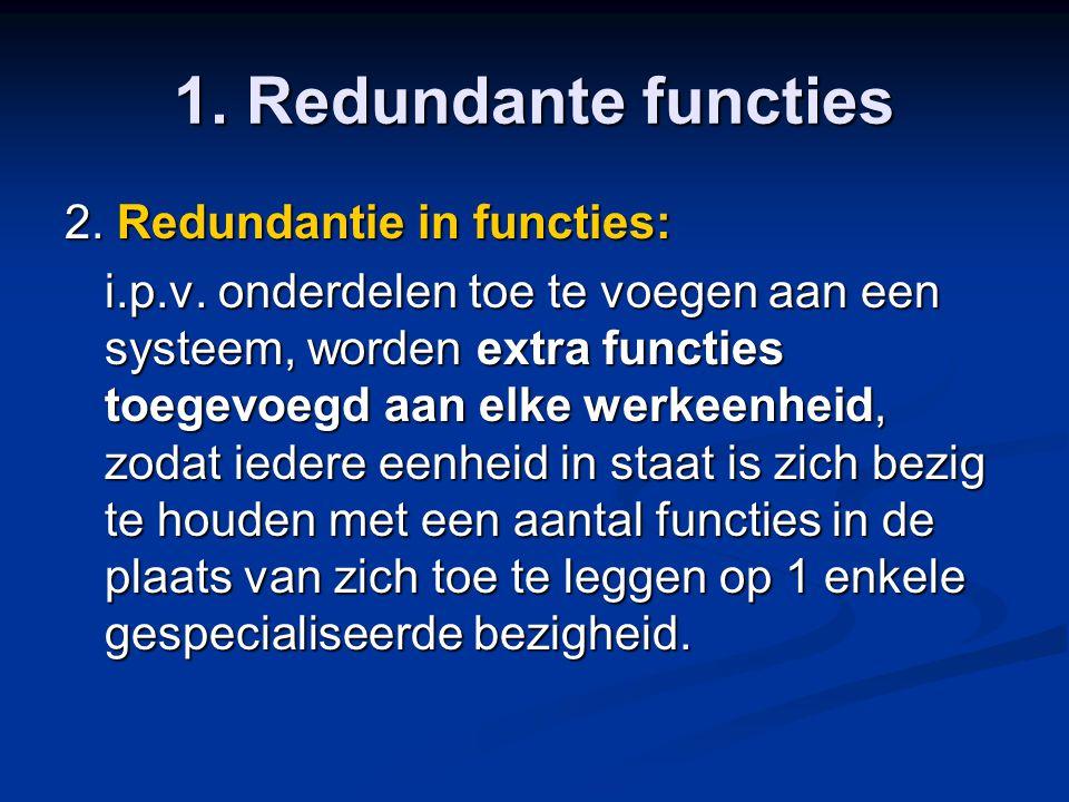 1. Redundante functies 2. Redundantie in functies: