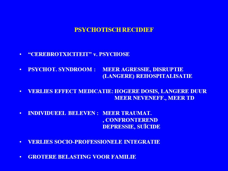 PSYCHOTISCH RECIDIEF CEREBROTXICITEIT v. PSYCHOSE