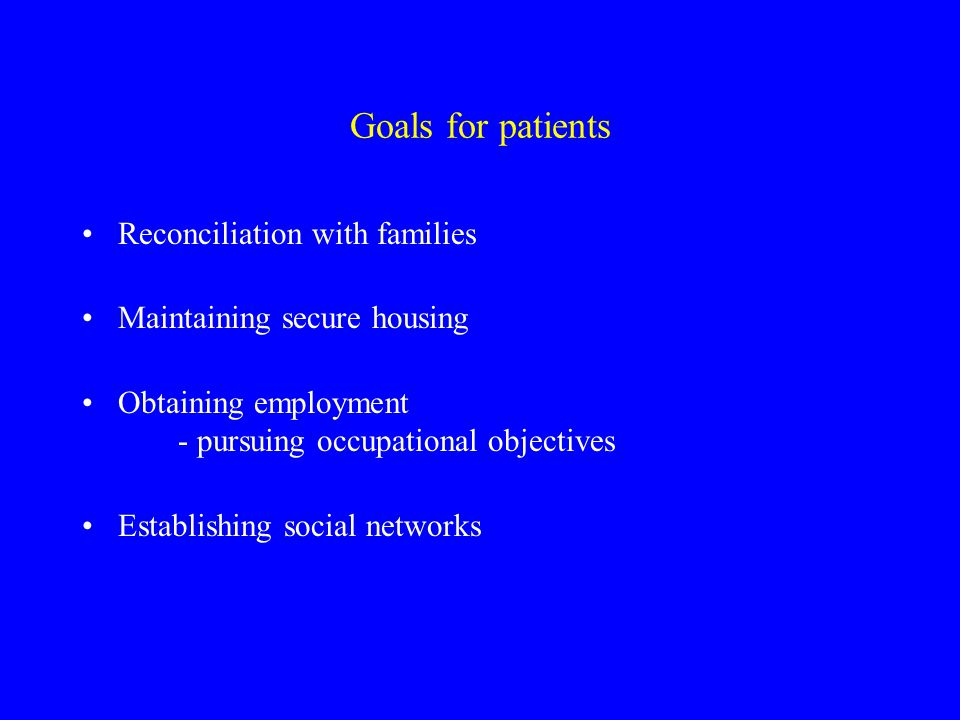 Goals for patients Reconciliation with families