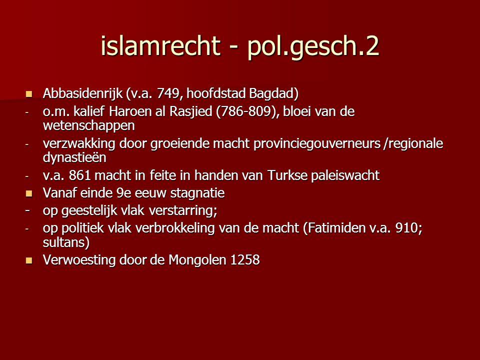 islamrecht - pol.gesch.2 Abbasidenrijk (v.a. 749, hoofdstad Bagdad)