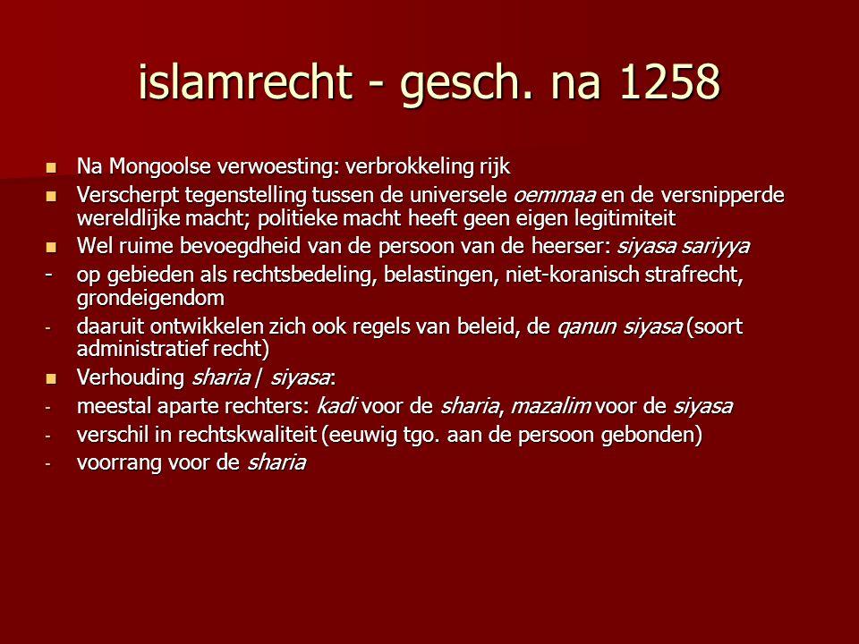 islamrecht - gesch. na 1258 Na Mongoolse verwoesting: verbrokkeling rijk.