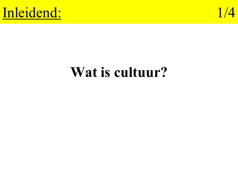 Inleidend: 1/4 Wat is cultuur
