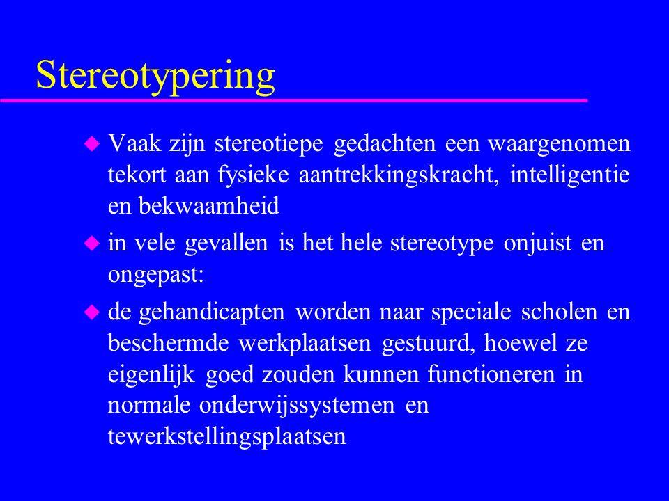 Stereotypering Vaak zijn stereotiepe gedachten een waargenomen tekort aan fysieke aantrekkingskracht, intelligentie en bekwaamheid.