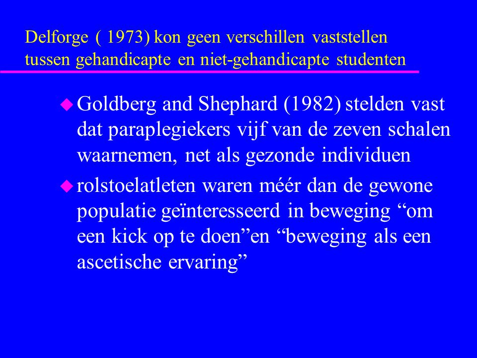 Delforge ( 1973) kon geen verschillen vaststellen tussen gehandicapte en niet-gehandicapte studenten