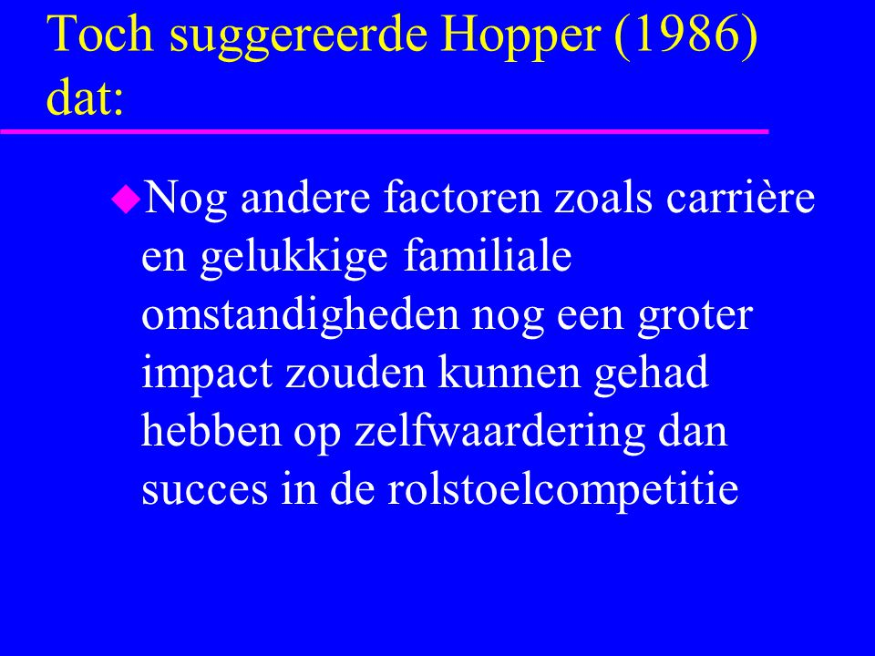 Toch suggereerde Hopper (1986) dat: