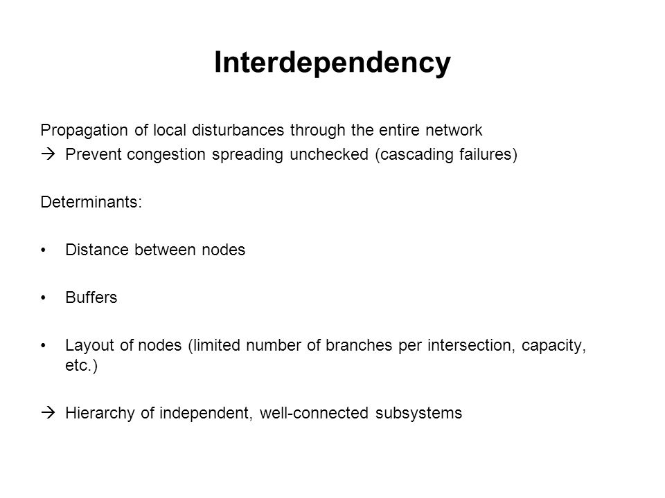 Interdependency Propagation of local disturbances through the entire network.  Prevent congestion spreading unchecked (cascading failures)