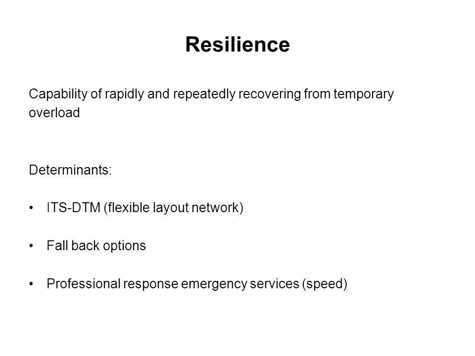 Resilience Capability of rapidly and repeatedly recovering from temporary. overload. Determinants: