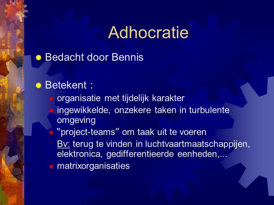 Adhocratie Bedacht door Bennis Betekent :