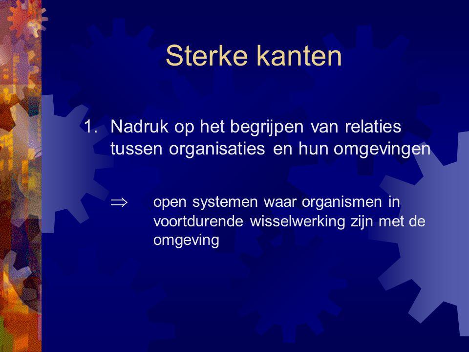 Sterke kanten 1. Nadruk op het begrijpen van relaties tussen organisaties en hun omgevingen.