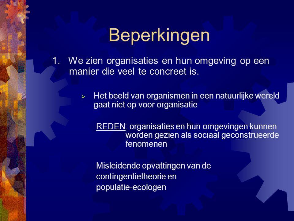 Beperkingen 1. We zien organisaties en hun omgeving op een manier die veel te concreet is.