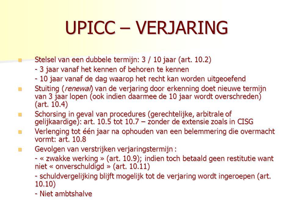 UPICC – VERJARING Stelsel van een dubbele termijn: 3 / 10 jaar (art. 10.2) - 3 jaar vanaf het kennen of behoren te kennen.