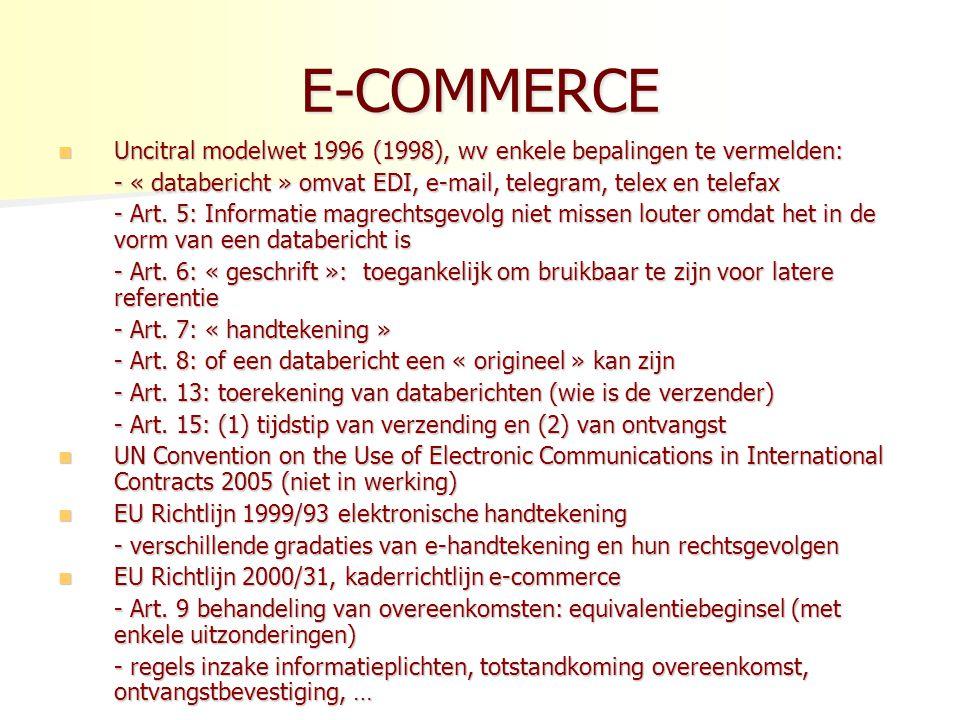E-COMMERCE Uncitral modelwet 1996 (1998), wv enkele bepalingen te vermelden: - « databericht » omvat EDI, e-mail, telegram, telex en telefax.