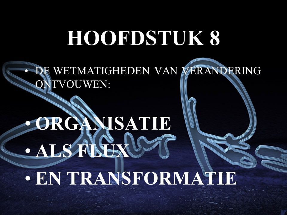 HOOFDSTUK 8 ORGANISATIE ALS FLUX EN TRANSFORMATIE