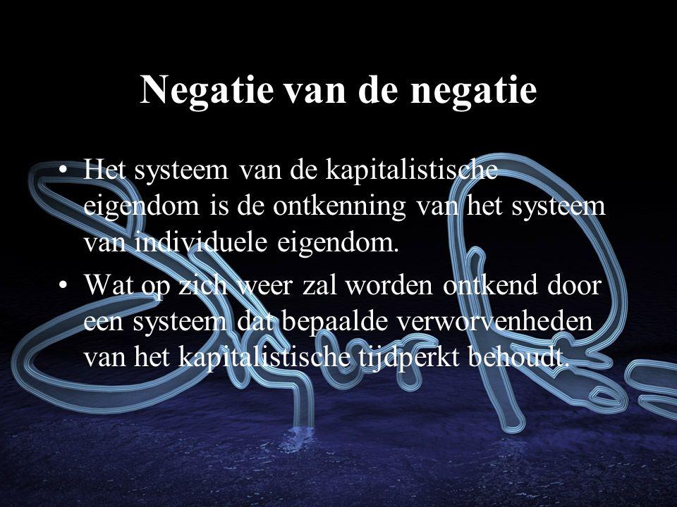 Negatie van de negatie Het systeem van de kapitalistische eigendom is de ontkenning van het systeem van individuele eigendom.