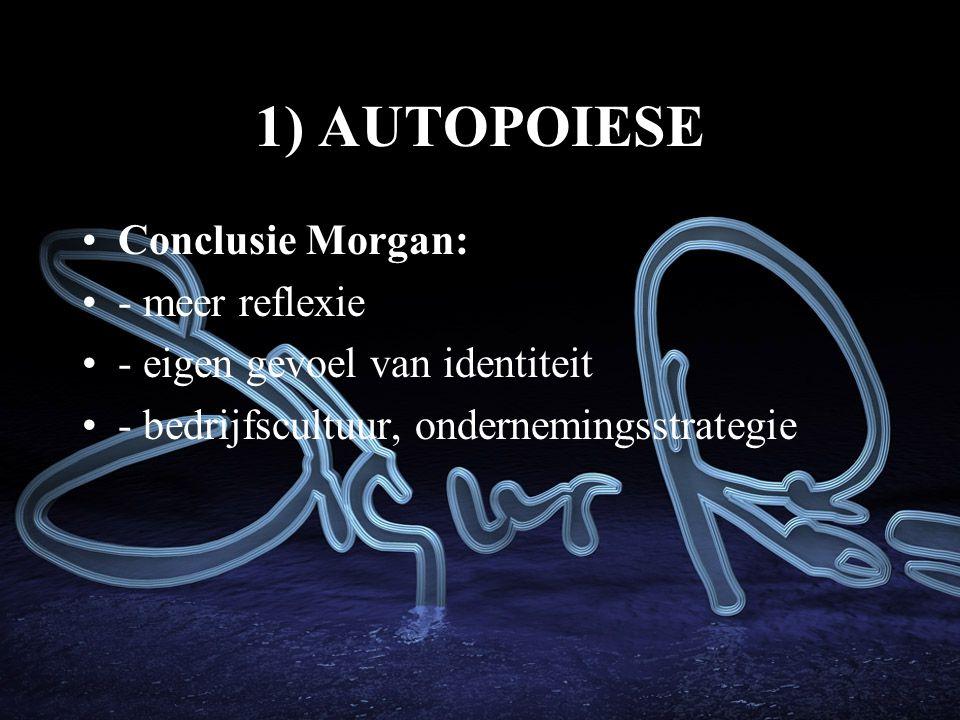1) AUTOPOIESE Conclusie Morgan: - meer reflexie