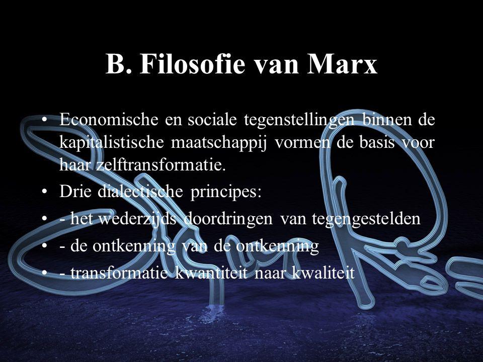 B. Filosofie van Marx Economische en sociale tegenstellingen binnen de kapitalistische maatschappij vormen de basis voor haar zelftransformatie.