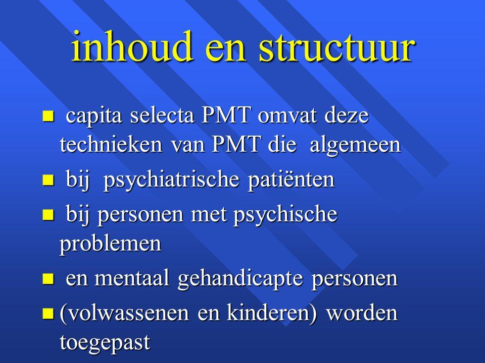 inhoud en structuur capita selecta PMT omvat deze technieken van PMT die algemeen. bij psychiatrische patiënten.