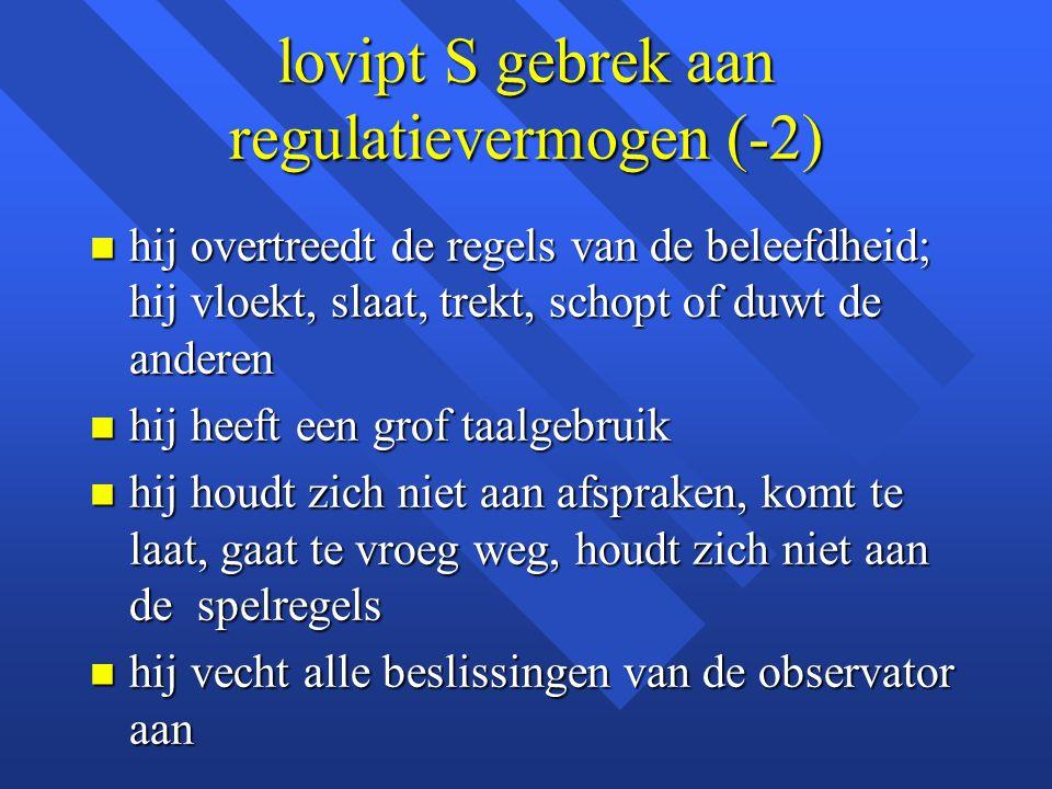 lovipt S gebrek aan regulatievermogen (-2)