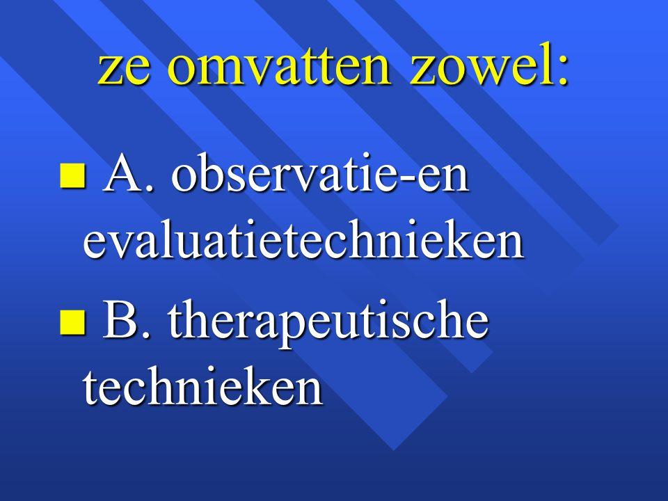 ze omvatten zowel: A. observatie-en evaluatietechnieken