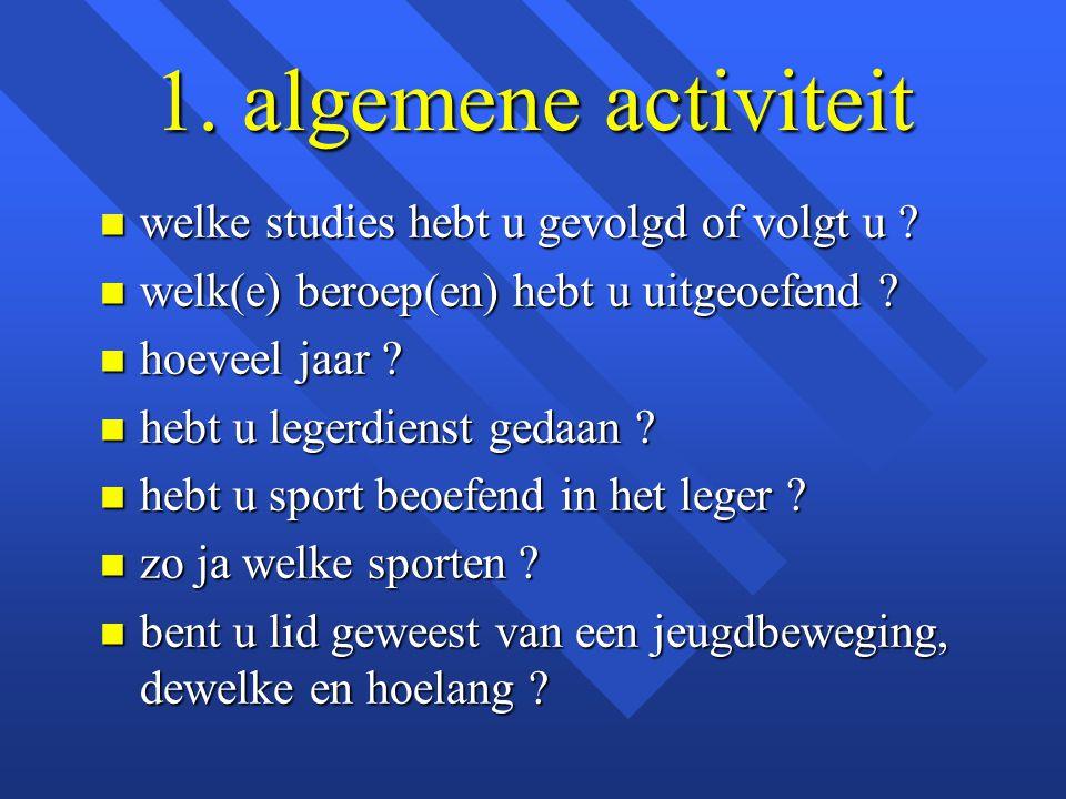 1. algemene activiteit welke studies hebt u gevolgd of volgt u