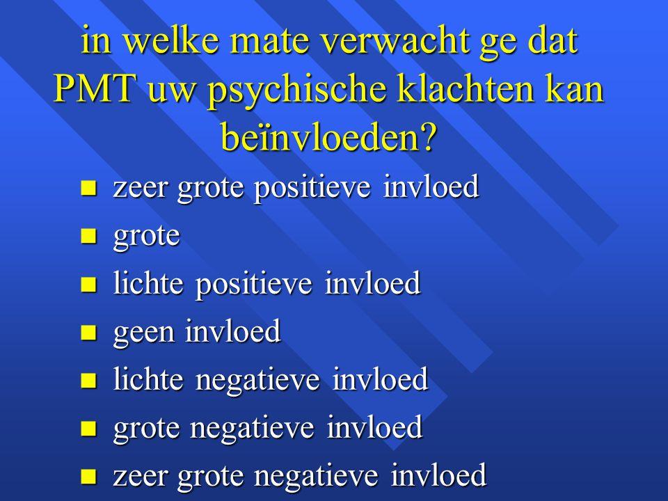 in welke mate verwacht ge dat PMT uw psychische klachten kan beïnvloeden