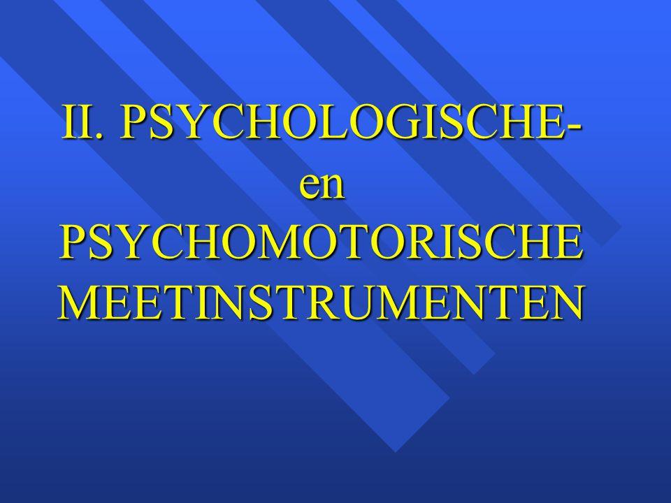 II. PSYCHOLOGISCHE-en PSYCHOMOTORISCHE MEETINSTRUMENTEN