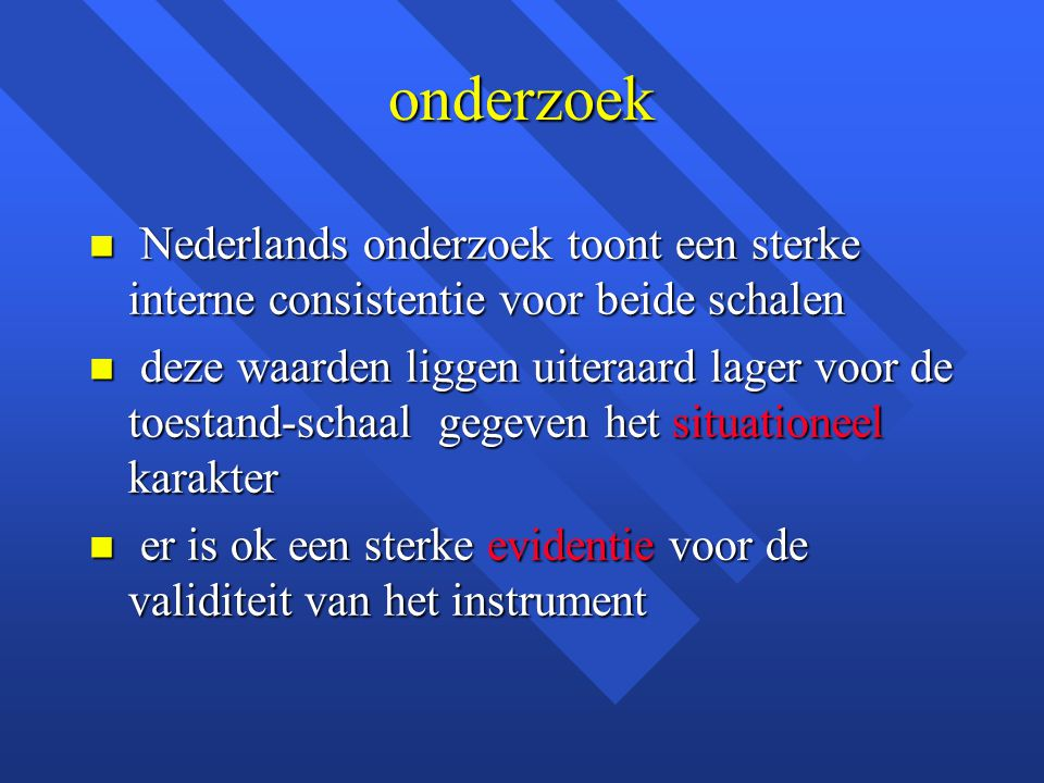 onderzoek Nederlands onderzoek toont een sterke interne consistentie voor beide schalen.