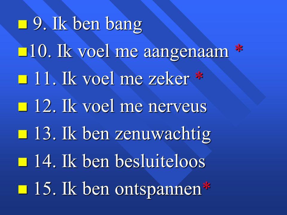 9. Ik ben bang 10. Ik voel me aangenaam * 11. Ik voel me zeker * 12. Ik voel me nerveus. 13. Ik ben zenuwachtig.