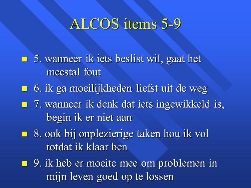 ALCOS items 5-9 5. wanneer ik iets beslist wil, gaat het meestal fout