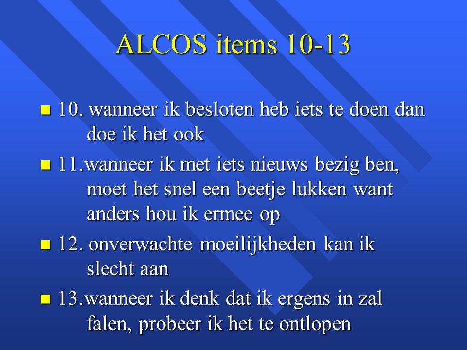 ALCOS items 10-13 10. wanneer ik besloten heb iets te doen dan doe ik het ook.