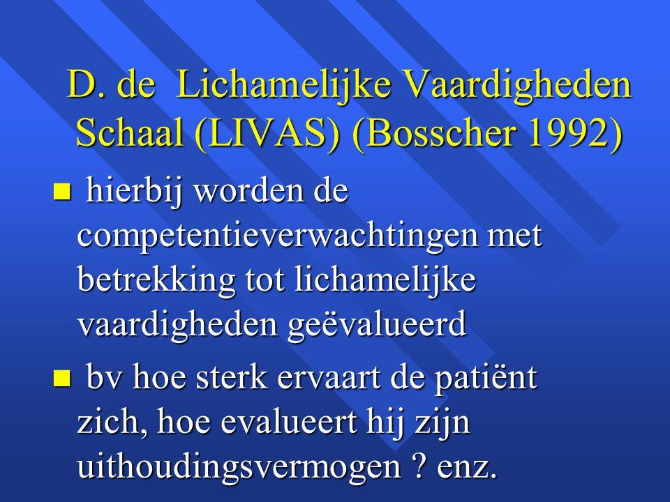 D. de Lichamelijke Vaardigheden Schaal (LIVAS) (Bosscher 1992)