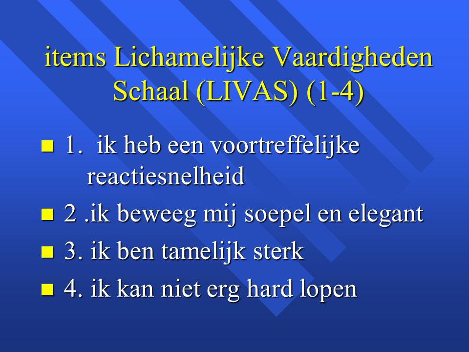 items Lichamelijke Vaardigheden Schaal (LIVAS) (1-4)