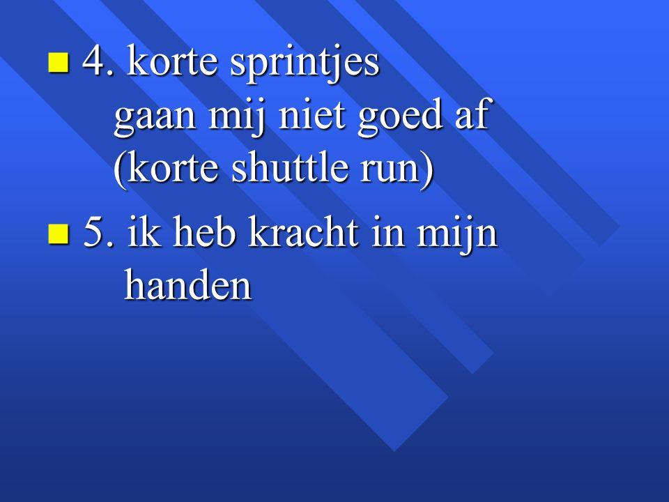 4. korte sprintjes gaan mij niet goed af (korte shuttle run)