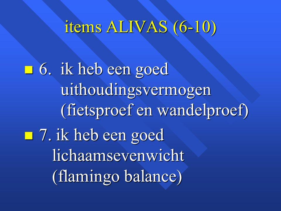 items ALIVAS (6-10) 6. ik heb een goed uithoudingsvermogen (fietsproef en wandelproef)