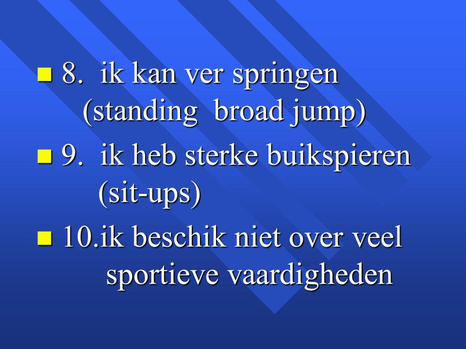 8. ik kan ver springen (standing broad jump)