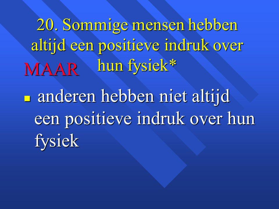20. Sommige mensen hebben altijd een positieve indruk over hun fysiek*
