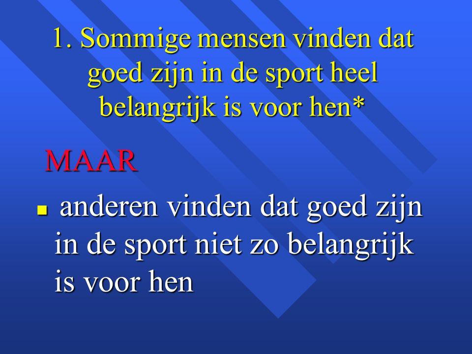 1. Sommige mensen vinden dat goed zijn in de sport heel belangrijk is voor hen*