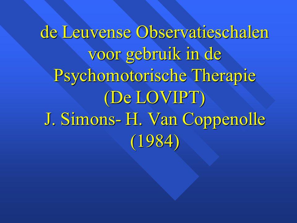 de Leuvense Observatieschalen voor gebruik in de Psychomotorische Therapie (De LOVIPT) J.